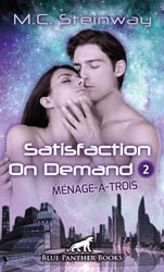 M.C. Steinway | Satisfaction on Demand 2 – Ménage-à-trois | Erotischer SciFi-Roman