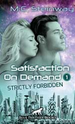 M.C. Steinway | Satisfaction on Demand 1 – Strictly Forbidden | Erotischer SciFi-Roman