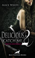 Alice White | Delicious 2 - Catch me | Erotischer Roman
