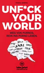 Pascal Gabriel | UNFUCK YOUR WORLD | Ratgeber