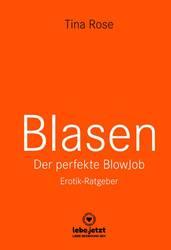 Blasen - Der perfekte Blowjob | Erotischer Ratgeber | Tina Rose
