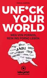UNFUCK YOUR WORLD | Ratgeber | Pascal Gabriel